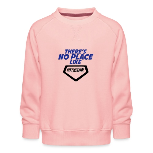 There´s no place like home - Kids' Premium Sweatshirt