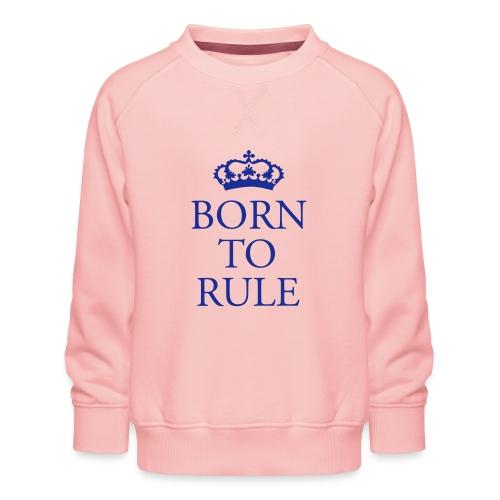 Born to Rule - Kids' Premium Sweatshirt