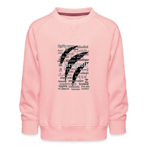 Werewolf in 33 Languages.png - Kids' Premium Sweatshirt