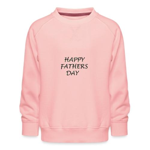 happy Father day - Kids' Premium Sweatshirt