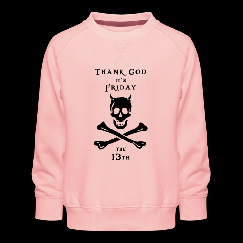 ~ Thank god it´s Friday 13th ~ - Kinder Premium Pullover
