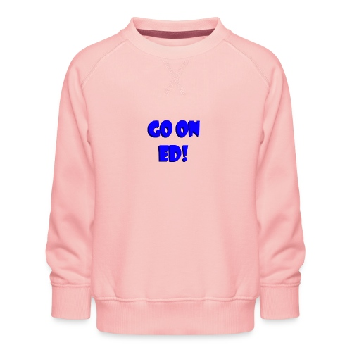 Go on Ed - Kids' Premium Sweatshirt