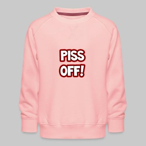 Piss off! - Kids' Premium Sweatshirt