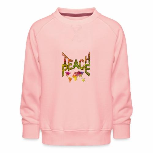 Teach Peace - Kids' Premium Sweatshirt