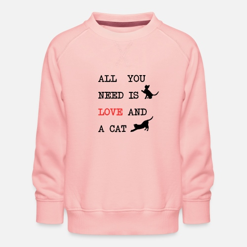 All You Need is Love and a Cat - Kinderen premium sweater