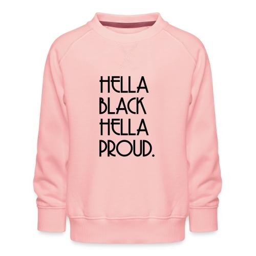 Hella black Hella proud - Kids' Premium Sweatshirt