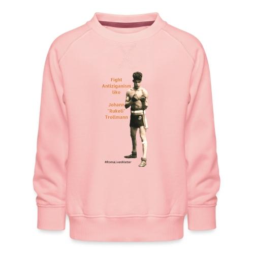 Fight Antiziganism like Johann Rukeli Trollmann - Kids' Premium Sweatshirt