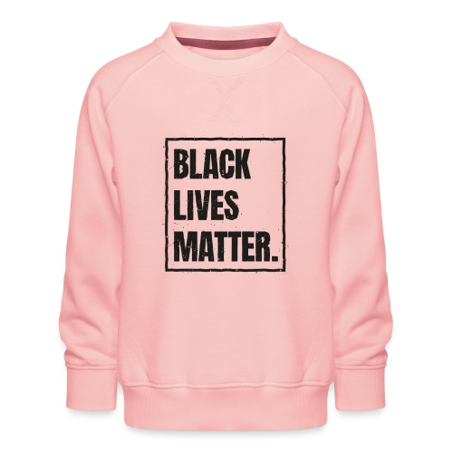 Black Lives Matter T-Shirt #blacklivesmatter blm - Kinder Premium Pullover
