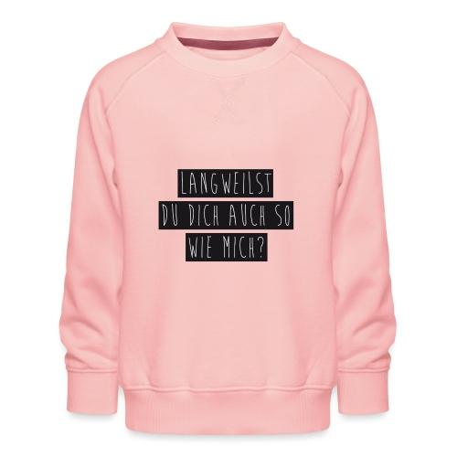 Langeweile - Kinder Premium Pullover