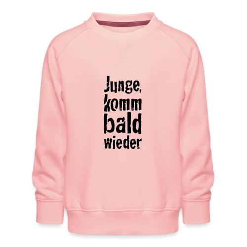 junge, komm bald wieder - Kinder Premium Pullover
