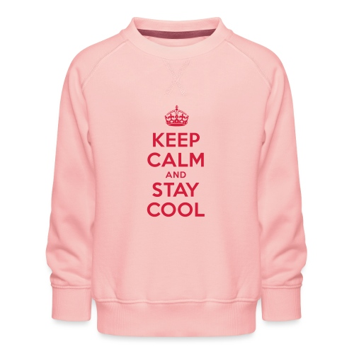 KEEP CALM and STAY COOL - Kinder Premium Pullover