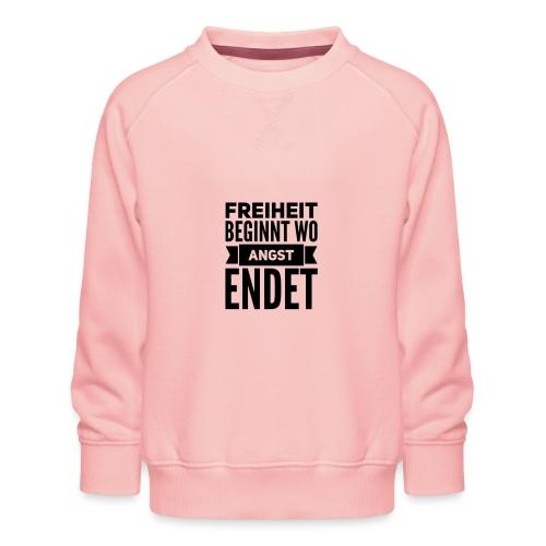 Freiheit beginnt wo Angst endet - Kinder Premium Pullover