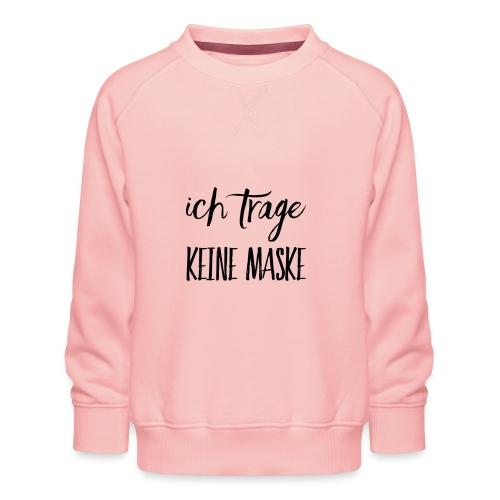 Ich trage KEINE MASKE - Kinder Premium Pullover