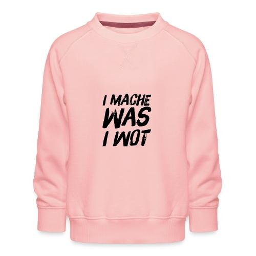 I MACHE WAS I WOT - Schweizerdeutsch Slogan - Kinder Premium Pullover