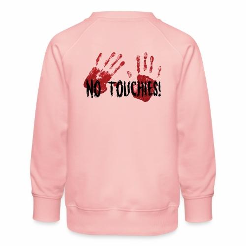 No Touchies 2 Bloody Hands Behind Black Text - Kids' Premium Sweatshirt