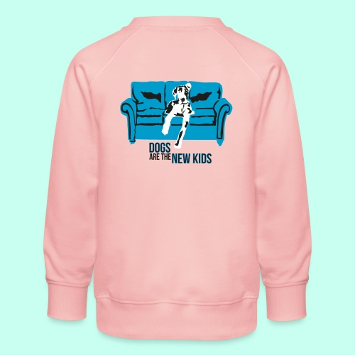 Dogs are the New Kids - Kinder Premium Pullover