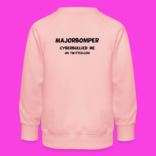 Majorbomper Cyberbullied Me On Twitter.com - Kids' Premium Sweatshirt