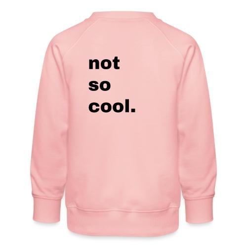not so cool. Geschenk Simple Idee - Kinder Premium Pullover