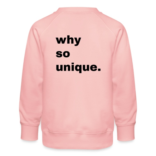 why so unique. Geschenk Idee Simple - Kinder Premium Pullover