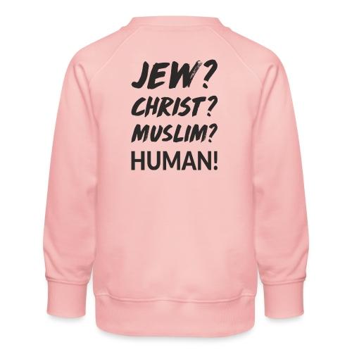 Jew? Christ? Muslim? Human! - Kinder Premium Pullover
