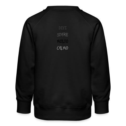Devi stare molto calmo - Børne premium sweatshirt