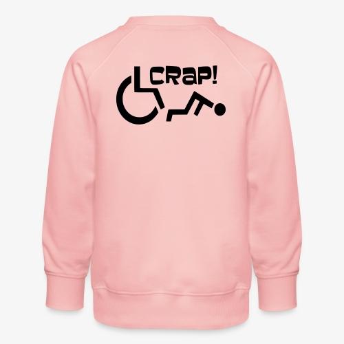 > Soms heb je pech en val je uit je rolstoel, crap - Kinderen premium sweater