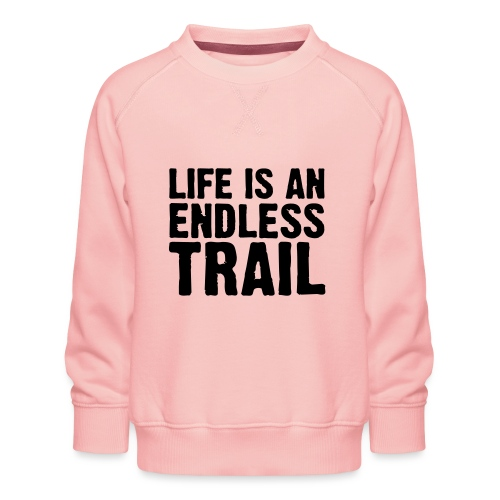 Life is an endless trail - Kinder Premium Pullover