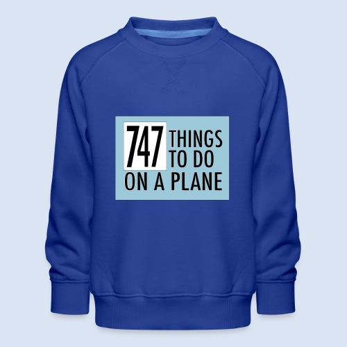 747 THINGS TO DO... - Kinder Premium Pullover