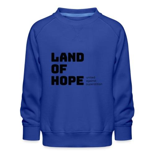 Land of Hope - Kids' Premium Sweatshirt