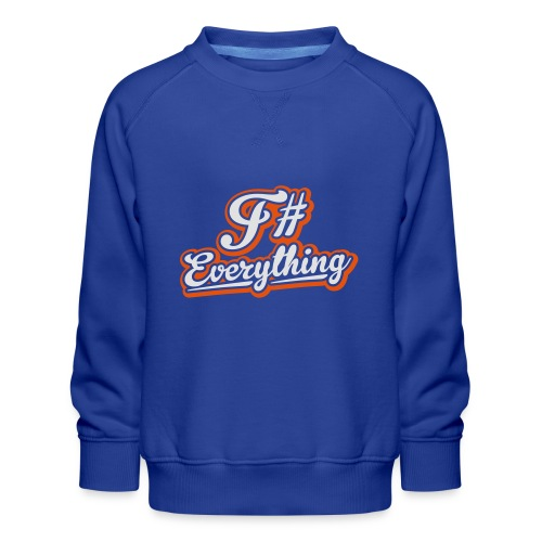 F# Everything - Kids' Premium Sweatshirt