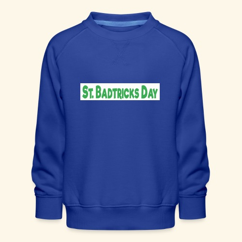 ST BADTRICKS DAY - Kids' Premium Sweatshirt
