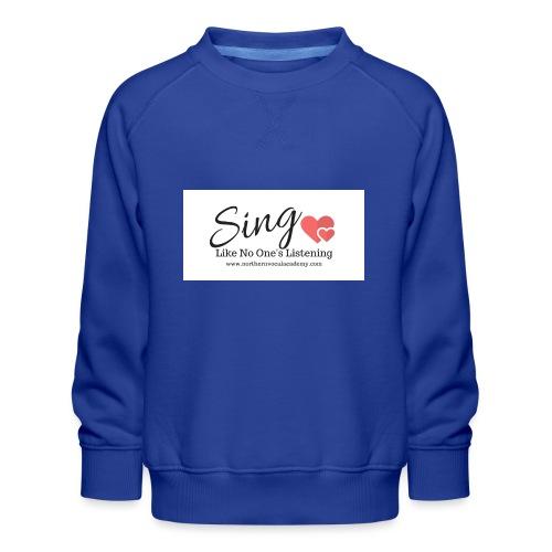 Sing Like No One's Listening - Kids' Premium Sweatshirt