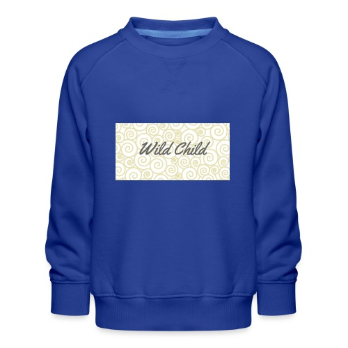 Wild Child 1 - Kids' Premium Sweatshirt