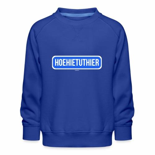 Hoehietuthier - Kinderen premium sweater