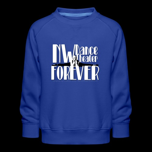 NW Dance Theater Forever [DANCE POWER COLLECTION] - Kids' Premium Sweatshirt