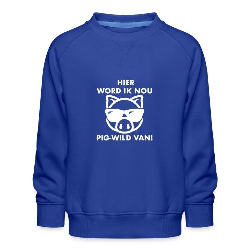 Hier word ik nou PIG-WILD VAN! - Kinderen premium sweater
