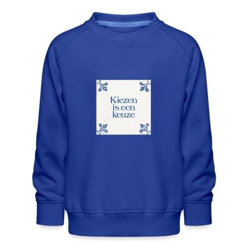 Herenshirt: kiezen is een keuze - Kinderen premium sweater