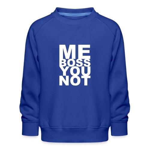 Me Boss You Not - Kids' Premium Sweatshirt