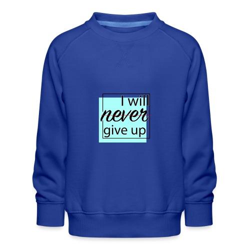 I will never give up - Kids' Premium Sweatshirt