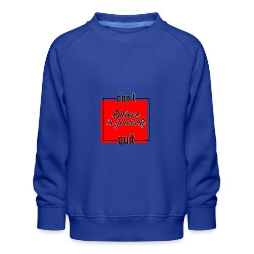 Don't quit, believe in yourself - Kids' Premium Sweatshirt