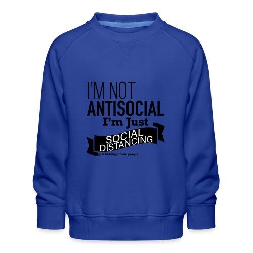 I'm not antisocial, I'm just social distancing - Kids' Premium Sweatshirt