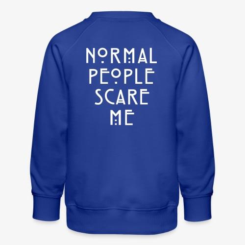 NORMAL PEOPLE SCARE ME - Sweat ras-du-cou Premium Enfant