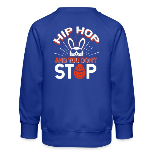 Hip Hop and You Don t Stop - Ostern - Kinder Premium Pullover