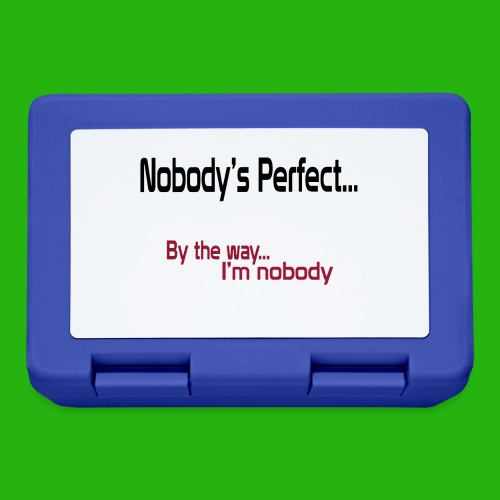 Nobody's perfect BTW I'm nobody shirt - Lunchbox