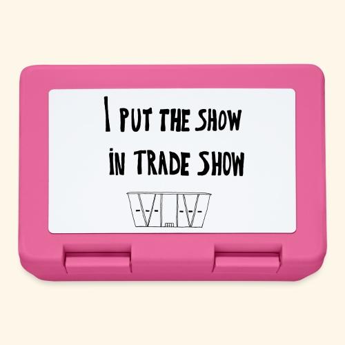 I put the show in trade show - Boîte à goûter.
