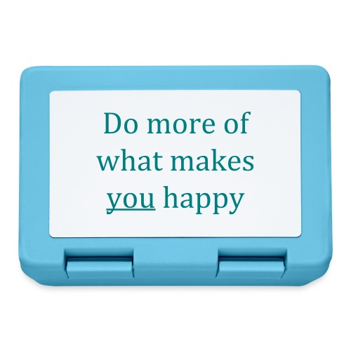 Do more of what makes you happy - Lunchbox