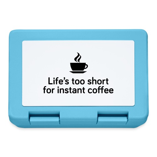 Life's too short for instant coffee - large - Lunchbox