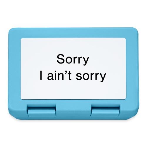 Sorry, I ain't sorry - Lunchbox