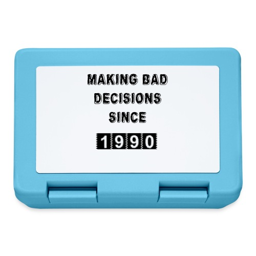 Making bad decisions since 1990 - Lunchbox