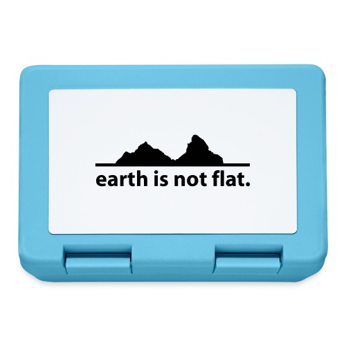 earth is not flat. - Brotdose